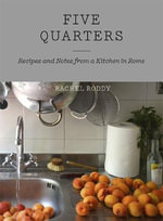 Five Quarters : Recipes and Notes from a Kitchen in Rome - Rachel Roddy