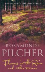 Flowers in the Rain and Other Stories - Rosamunde Pilcher