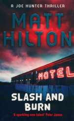 Slash and Burn : A Joe Hunter Thriller - Matt Hilton