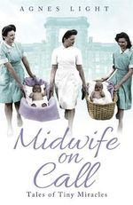 Midwife on Call : Tales of Tiny Miracles - Agnes Light