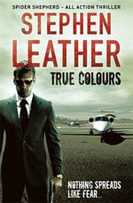 True Colours : The 10th Spider Shepherd Thriller - Stephen Leather