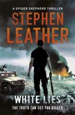White Lies : The 11th Spider Shepherd Thriller - Stephen Leather