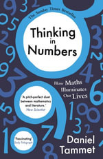 Thinking in Numbers : How Maths Illuminates Our Lives - Daniel Tammet