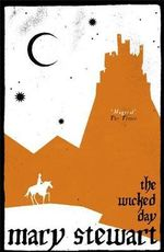 The Wicked Day : The Legend Of King Arthur Continues - Mary Stewart
