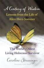 Century of Wisdom : Lessons from the Life of Alice Herz-Sommer, the World's Oldest Living Holocaust Survivor - Caroline Stoessinger