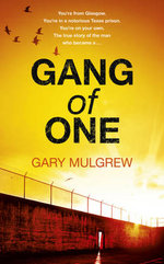 Gang of One : You're From Glasgow, You're In A Notorious Texas Prison, You're On Your Own. The True Story Of The Man Who Became A... - Gary Mulgrew