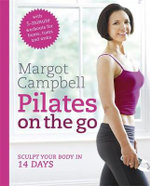 Pilates on the Go : Sculpt Your Body In 14 Days - Margot Campbell