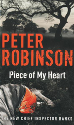 Piece of My Heart : The New Chieft Inspector Banks - Peter Robinson