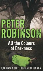 All the Colours of Darkness : The New Chief Inspector Banks - Peter Robinson