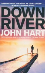 Down River : Banished For A Murder He Didn't Commit ... Now He's Coming Home - John Hart