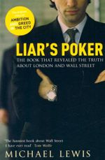 Liars Poker : The book that revealed the truth about London and Wall Street - Michael Lewis