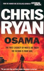 Osama : The first casualty of war is the truth the second is your soul - Chris Ryan