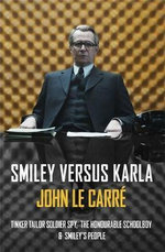 Smiley Versus Karla : Tinker Tailor Soldier Spy, the Honourable Schoolboy, Smiley's People - John Le Carre