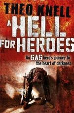 A Hell for Heroes : A SAS Hero's Journey to the Heart of Darkness - Theodore Knell