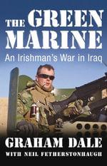 The Green Marine : An Irishman's War in Iraq - Neil Fetherstonhaugh