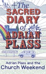 The Sacred Diary of Adrian Plass : Adrian Plass and the Church Weekend - Adrian Plass