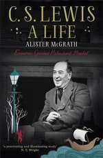 C. S. Lewis: a Life : The Story of the Man Who Created Narnia - Alistair McGrath