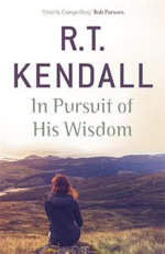 In Pursuit of His Wisdom - R. T. Kendall