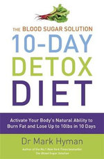 The Blood Sugar Solution : 10-Day Detox Diet : Activate Your Body's Natural Ability to Burn Fat and Lose Up to 10lbs in 10 Days - Dr. Mark Hyman