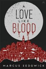 A Love Like Blood - Marcus Sedgwick
