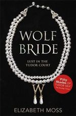 Wolf Bride : Lust in the Tudor Court : Book 1 - Elizabeth Moss