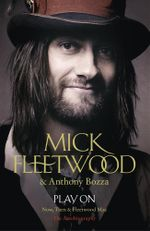 Play On : Now, Then & Fleetwood Mac : The Autobiography - Mick Fleetwood