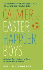 Calmer, Easier, Happier Boys : The Revolutionary Programme That Transforms Family Life - Noel Janis-Norton