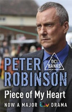 Piece of My Heart : The 16th DCI Banks Mystery - Peter Robinson