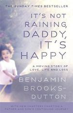 It's Not Raining, Daddy, it's Happy - Benjamin Brooks-Dutton