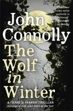 The Wolf in Winter : A Charlie Parker Thriller Series : Book 12 - John Connolly
