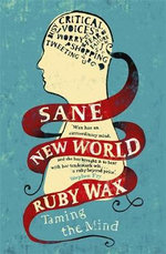 Sane New World : How to Tame the Mind - Ruby Wax