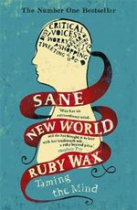 Sane New World : Taming the Mind - Ruby Wax