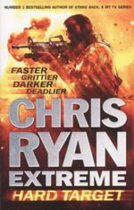Chris Ryan Extreme: Hard Target : Faster, Grittier, Darker, Deadlier - Chris Ryan