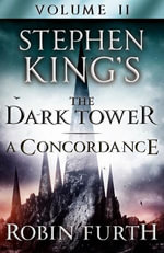 Stephen King's The Dark Tower : A Concordance, Volume Two - Robin Furth