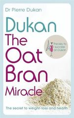 Dukan : The Oat Bran Miracle - Pierre Dukan