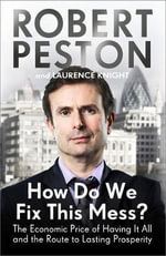 How Do We Fix This Mess? : The Economic Price of Having it All, and the Route to Lasting Prosperity - Robert Peston