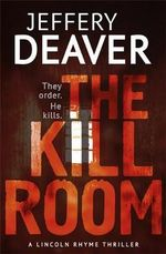The Kill Room : Lincoln Rhyme : Book 10 - Jeffery Deaver