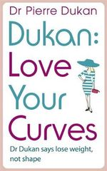 Love Your Curves : Dr. Dukan Says Lose Weight, Not Shape - Dr. Pierre Dukan