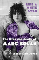 Ride a White Swan : The Lives and Death of Marc Bolan - Lesley-Ann Jones