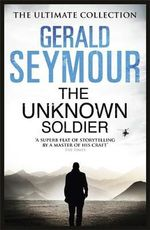 The Unknown Soldier - Gerald Seymour