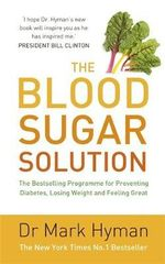 The Blood Sugar Solution : The Bestselling Programme for Preventing Diabetes, Losing Weight and Feeling Great - Mark Hyman