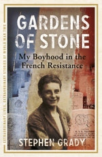 Gardens of Stone : My Boyhood in the French Resistance - Stephen Grady