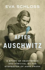 After Auschwitz : A story of heartbreak and survival by the step-sister of Anne Frank - Eva Schloss