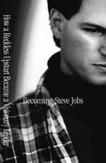 Becoming Steve Jobs : The Evolution of a Reckless Upstart into a Visionary Leader - Brent Schlender