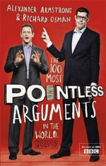 The 100 Most Pointless Arguments in the World : The Guide to Modern Life - Alexander Armstrong