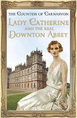 Lady Catherine and the Real Downton Abbey - The Countess of Carnarvon