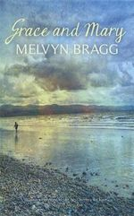 Grace and Mary - Melvyn Bragg