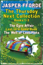 The Thursday Next Collection 1-3 : The Eyre Affair, Lost in a Good Book, The Well of Lost Plots - Jasper Fforde