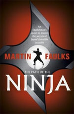 The Path of the Ninja : An Englishman's Quest to Master the Secrets of Japan's Invisible Assassins - Martin Faulks