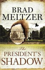The President's Shadow : The Culper Ring Trilogy - Brad Meltzer